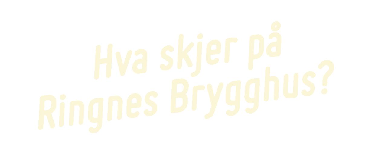 Hva skjer på Ringnes Brygghus